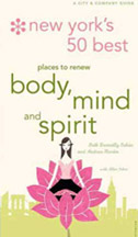 NEW YORK'S 50 BEST PLACES TO RENEW BODY, MIND AND SPIRIT                                                 Andrea Martin and Beth Donnelly Caban/Edited by Allan Ishac