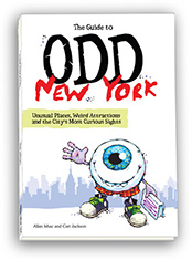 The Guide To Odd New York: Unusual Places, Weird Attractions and the City's Most Curious Sights Allan Ishac and Cari Jackson